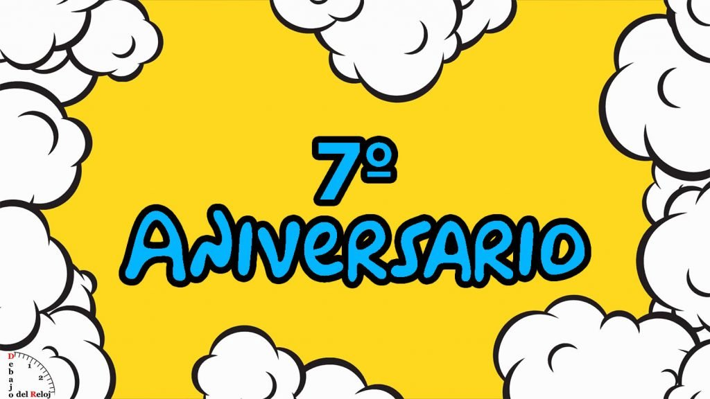 7º Aniversario de Debajo del Reloj